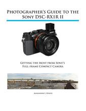 Photographer's Guide to the Sony RX1R II: Getting the Most from Sony's Full-frame Compact Camera