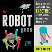 The Robot Book: Build & Control 20 Electric Gizmos, Moving Machines, and Hacked Toys