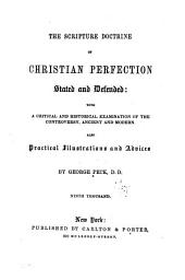 The Scripture Doctrine of Christian Perfection Stated and Defended: with a Critical and Historical Examination of the Controversy, Both Ancient and Modern