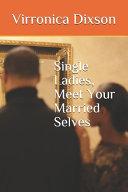 Single Ladies  Meet Your Married Selves Book