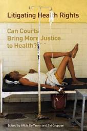 Litigating Health Rights: Can Courts Bring More Justice to Health?