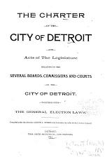 The Charter of the City of Detroit and Acts of the Legislature Relating to the Several Boards, Commissions and Courts of the City ...