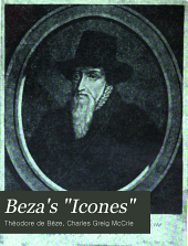 "Beza's ""Icones"": Contemporary Portraits of Reformers of Religion and Letters; Being Facsimile Reproductions of the Portraits in Beza's ""Icones"" (1580) and in Goulard's Edition (1581)."