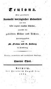 Teutona: eine geordnete Auswahl vorzüglicher Gedanken aus den besten original-deutschen Schriften : zunächst für gebildete Söhne und Töchter, Band 2