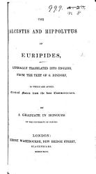 The Alcestis and Hippolytus of Euripides  Literally Translated Into English  from the Text of G  Dindorf  To which are Added  Critical Notes from the Best Commentators  By a Graduate in Honours of the University of Oxford PDF