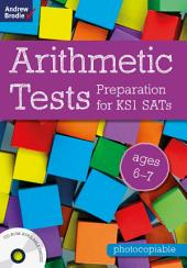 Arithmetic Tests for ages 6-7: Preparation for KS1 SATs