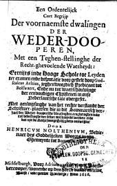 Een ordentelijck cort begrijp der voornaemste dwalingen der Weder-dooperen, ..