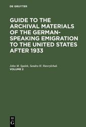 Guide to the Archival Materials of the German-speaking Emigration to the United States after 1933: Volume 2