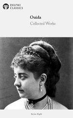 Delphi Collected Works of Ouida (Illustrated)