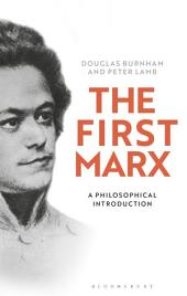 The First Marx: A Philosophical Introduction