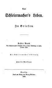 Aus Schleiermacher's Leben: In Briefen, Band 1