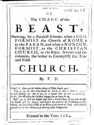 Or  the Image of the beast  shewing  by a paralell scheme  what a conformist the Church of Rome is to the pagan  and what a nonconformist to the Christian church  in i ts rites     By T  D   i e  Thomas Delaune