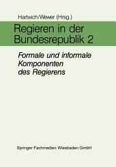 Regieren in der Bundesrepublik II: Formale und informale Komponenten des Regierens in den Bereichen Führung, Entscheidung, Personal und Organisation
