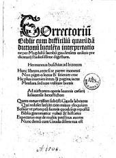 Correctoriu[m] Biblie cum difficiliu[m] quaru[n]da[m] dictionu[m] lucule[n]ta, per Magdalium Iacobum Gaudensem, ordinis predicatorum, studiosissime digestum