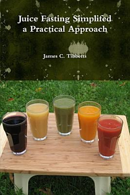 Juice Fasting Simplifed a Practical Approach