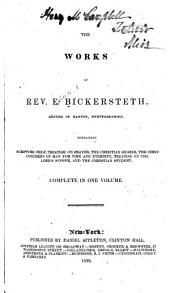 The Works of Rev. E. Bickersteth: Containing Scripture Help, Treatise on Prayer, The Christian Hearer, The Chief Concerns of Man for Time and Eternity, Treatise on the Lord's Supper, and The Christian Student