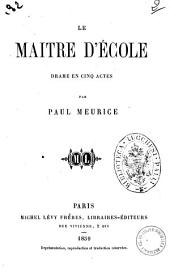 Le maitre d'ecole drame en cinq actes par Paul Meurice