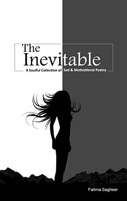 The Inevitable - a soulful collection of sad & motivational poetry