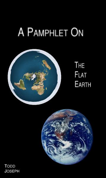 A Pamphlet On The Flat Earth