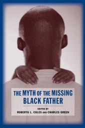 The Myth of the Missing Black Father: The Persistence of Black Fatherhood in America
