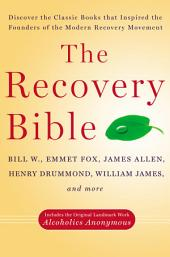 The Recovery Bible: Discover the Classic Books That Inspired the Founders of the Modern RecoveryMovement