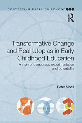 Transformative Change and Real Utopias in Early Childhood Education PDF