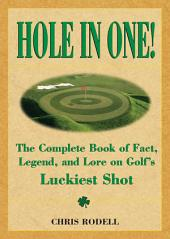 Hole in One!: The Complete Book of Fact, Legend, and Lore on Golf's Luckiest Shot