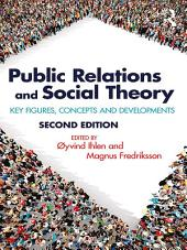 Public Relations and Social Theory: Key Figures, Concepts and Developments, Edition 2