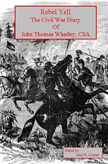 Rebel Yell The Civil War Diary of John Thomas Whatley CSA Book