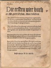 Die ersten vier bucher M. petri Sylvii: Aus welchen Das erst ist von dem Primat vnd gmeinem regiment Petri ... Das ander ist von der ordenung ... der waren Christlichen kirche ... Das dritt ist von den vier gruenden ßo Luther fuer sich wider Siluestrum gesatzt ... Das vierde ist von dem warhafftigen Euangelio vnd lehre Christi ...