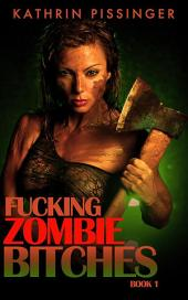 Fucking Zombie Bitches -: Book 1