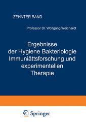 Ergebnisse der Hygiene Bakteriologie Immunitätsforschung und experimentellen Therapie: Fortsetzung des Jahresberichts Über die Ergebnisse der Immunitätsforschung Zehnter Band