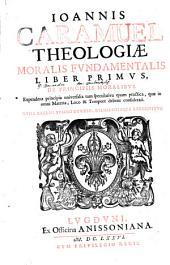 Theologia Moralis Fundamentalis: Nunc Recens Summo Studio, Diligentiaque Recognitus. De Principiis Moralibus, Volume 1