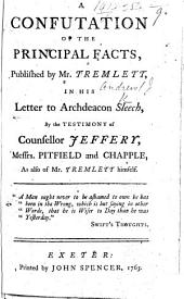 A Confutation of the Principal Facts, published by Mr Tremlett, in his Letter to Archdeacon Sleech, etc