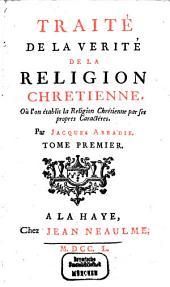 Traité De La Verité De La Religion Chretienne: Où l'on établie la Religion Chrétienne par ses propres Caractères, Band 1