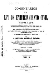 Comentarios á la Ley de enjuiciamiento civil reformada conforme á las bases aprobadas por la Ley de 21 de junio de 1880: Y publicada para la península é islas adyacentes por Real decreto de 3 de febrero de 1881, y para las de Cuba y Puerto Rico por el de 25 de septiembre de 1885, con las formularios correspondientes á todos los juicios, Volumen 3