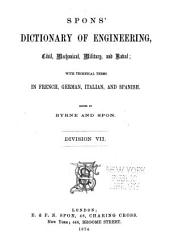 Spons' Dictionary of Engineering, Civil, Mechanical, Military, and Naval; with Technical Terms in French, German, Italian, and Spanish: Volume 7