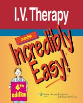 I.V. Therapy Made Incredibly Easy!: Edition 4