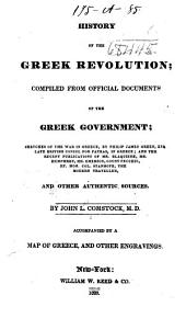 History of the Greek Revolution: Compiled from Official Documents of the Greek Government