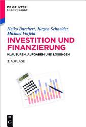 Investition und Finanzierung: Klausuren, Aufgaben und Lösungen, Ausgabe 3