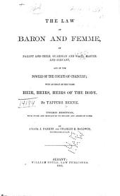 The Law of Baron and Femme, of Parent and Child, Guardian and Ward, Master and Servant, and of the Powers of the Courts of Chancery: With an Essay on the Terms Heir, Heirs, Heirs of the Body