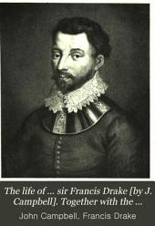 The life of ... sir Francis Drake [by J. Campbell]. Together with the historical and genealogical account of sir F. Drake's family, and extracts from Nicholson's History of Cumberland [ed. by sir T.T. Fuller-Eliott-Drake].
