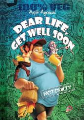 Dear Life, Get Well Soon...: by arpit agrawal