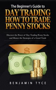 The Beginner s Guide to Day Trading  How to Trade Penny Stocks Book