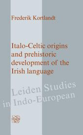 Italo-Celtic Origins and Prehistoric Development of the Irish Language