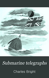 Submarine Telegraphs: Their History, Construction, and Working. Founded in Part on Wünschendorff's 'Traité de Télegraphie Sous-marine' and Compiled from Authoritative and Exclusive Sources