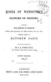Roger of Wendover's Flowers of History: Comprising the History of England from the Descent of the Saxons to A.D. 1235; Formerly Ascribed to Matthew Paris, Volume 2