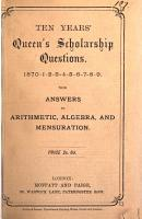 Ten years  Queen s scholarship questions  1870 9  with answers to arithmetic  algebra  and mensuration PDF