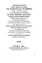 Descrizzione delle imagini dipinte da Rafaelle d'Urbino nelle camere del Palazzo apostolico vaticano. Si aggiungono per opera di M. Missirini la descrizione delle altre pitture di Raffaello poste al pubblico in Roma, e due dissertazioni