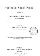 The true worshippers; according to the ritual of the Church of England